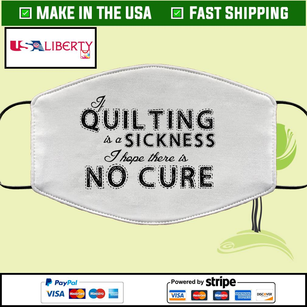 If quilting is a sickness I hope there is no cure Face Mask Washable