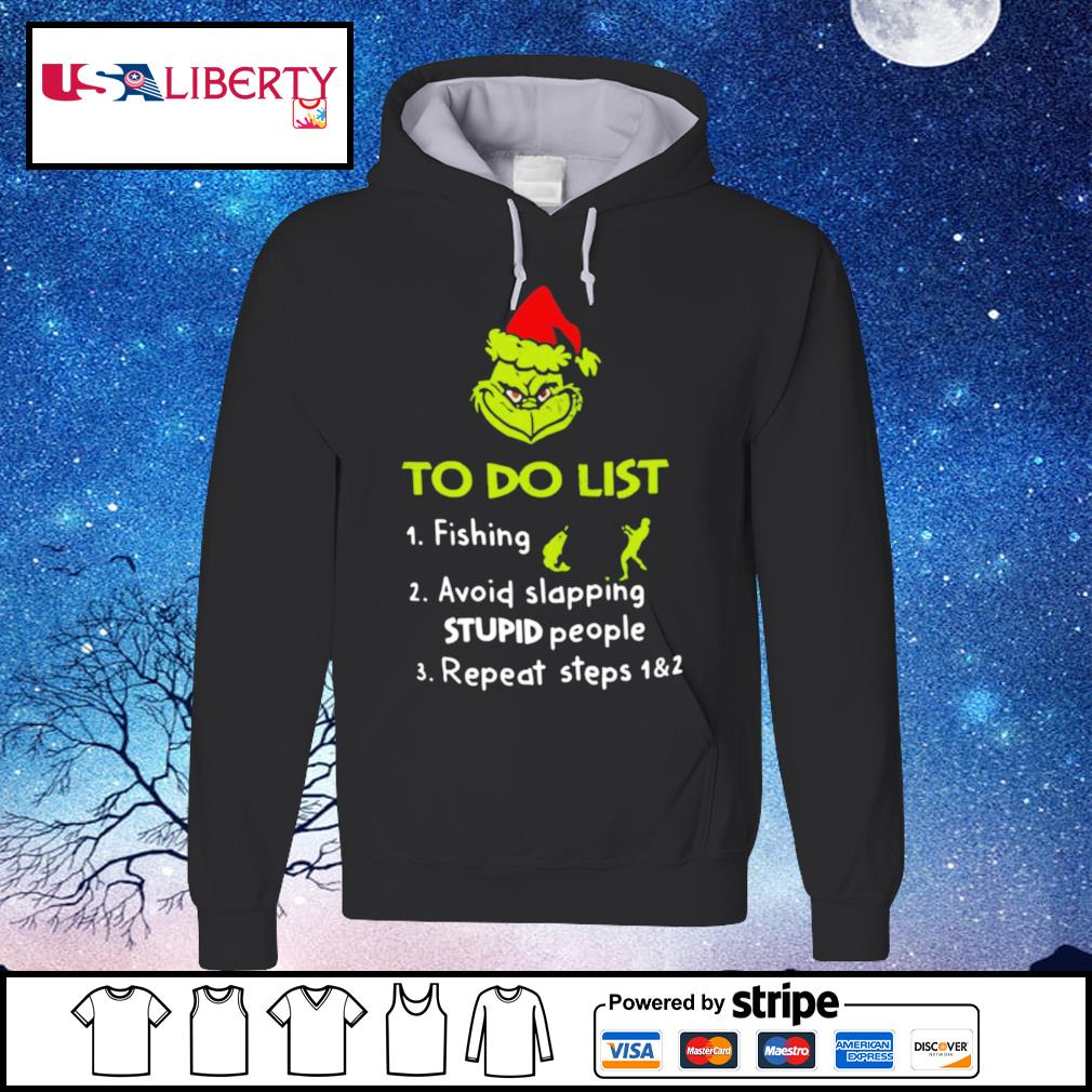 The Grinch Santa To Do List Fishing Avoid Slapping Stupid People Repeat Steps s hoodie