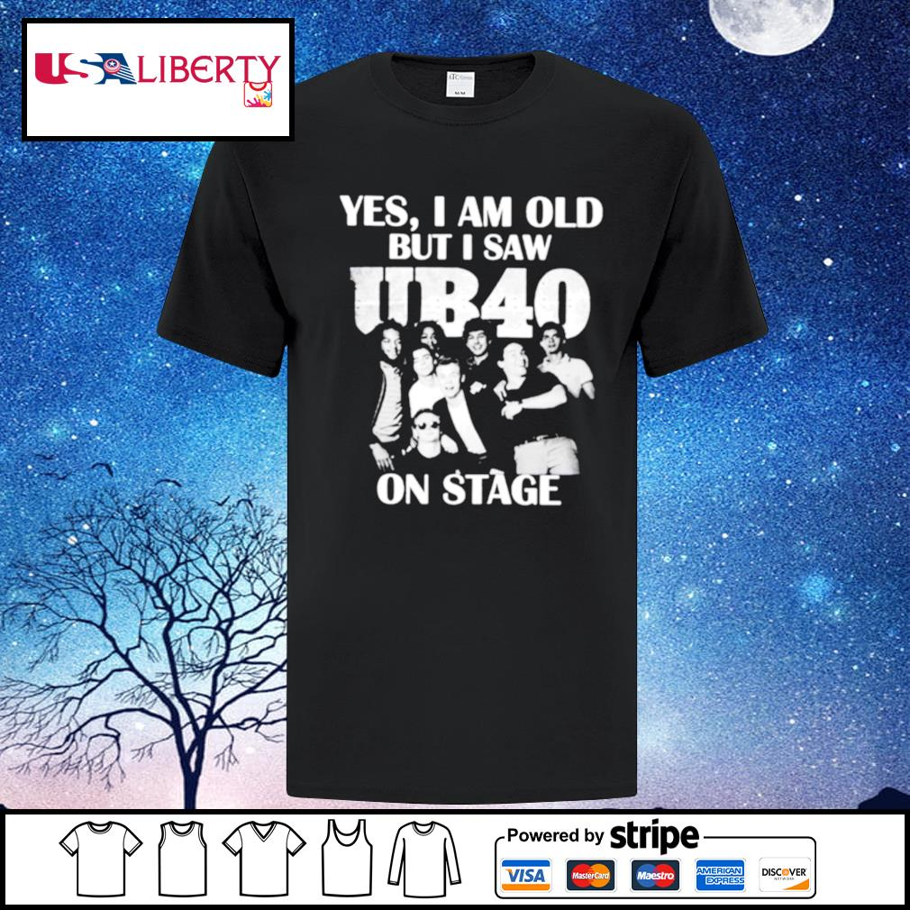 Yes I Am Old But I Saw UB40 On Stage shirt