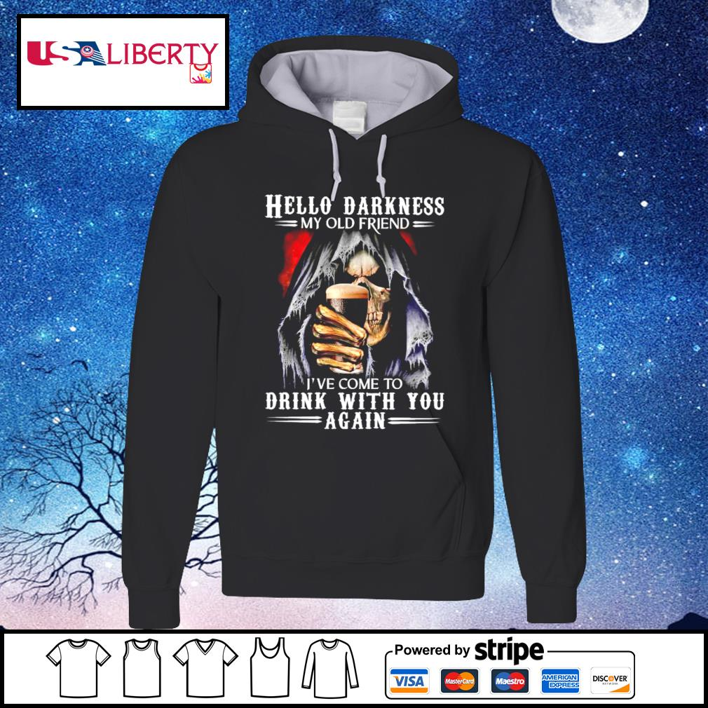 Hello Darkness My Old Friend I've Come To Drink With You Again Skull s hoodie