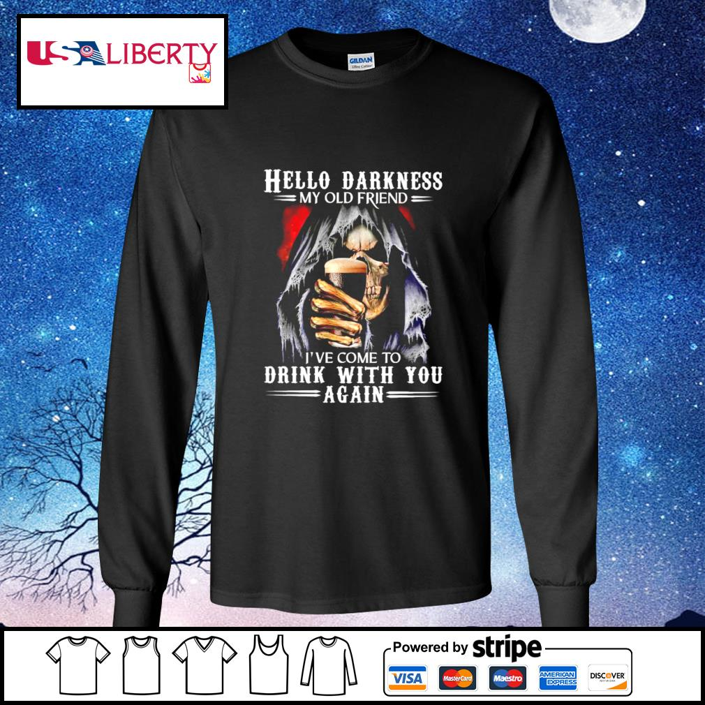 Hello Darkness My Old Friend I've Come To Drink With You Again Skull s longsleeve-tee