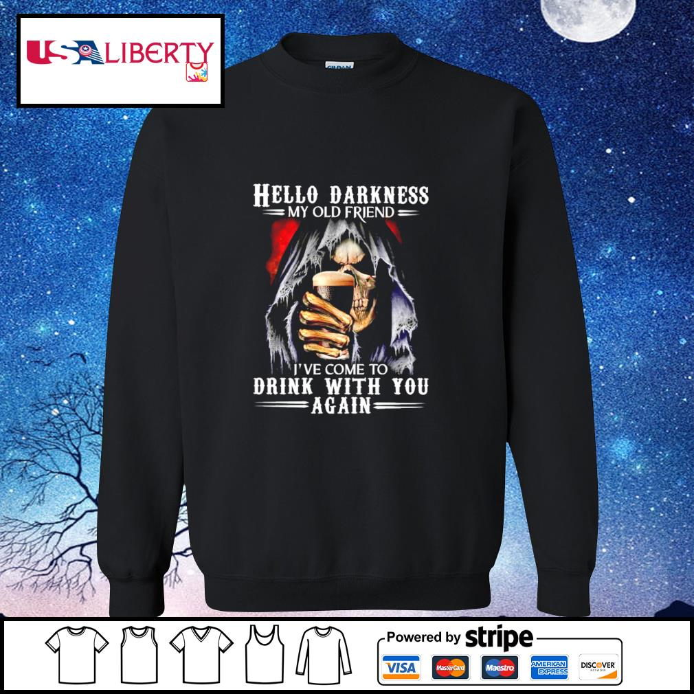Hello Darkness My Old Friend I've Come To Drink With You Again Skull s sweater