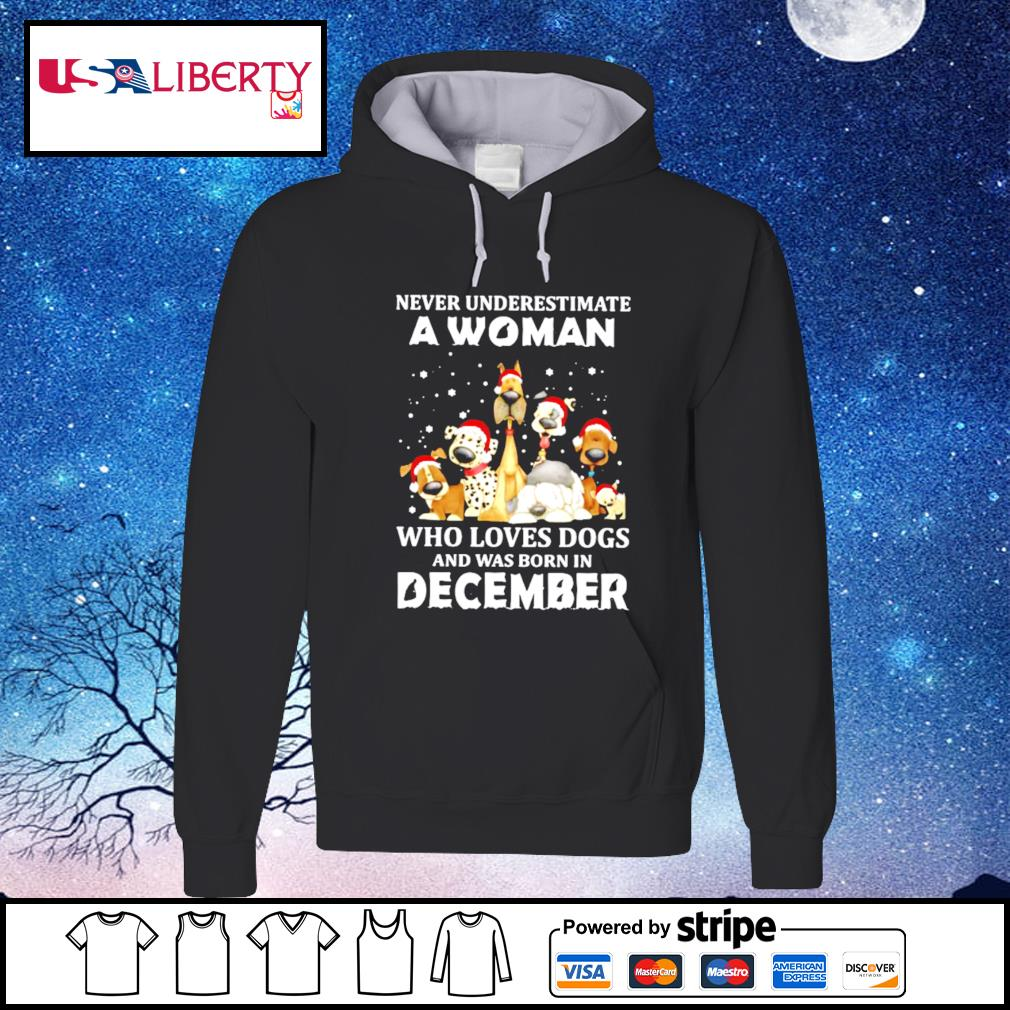 Never Underestimate A Woman Who Loves Dogs And Was Born In December Christmas s hoodie